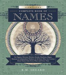 Llewellyn's Complete Book of Names - K.M. Sheard