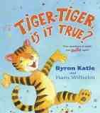 Tiger-Tiger, Is It True? - Byron Katie